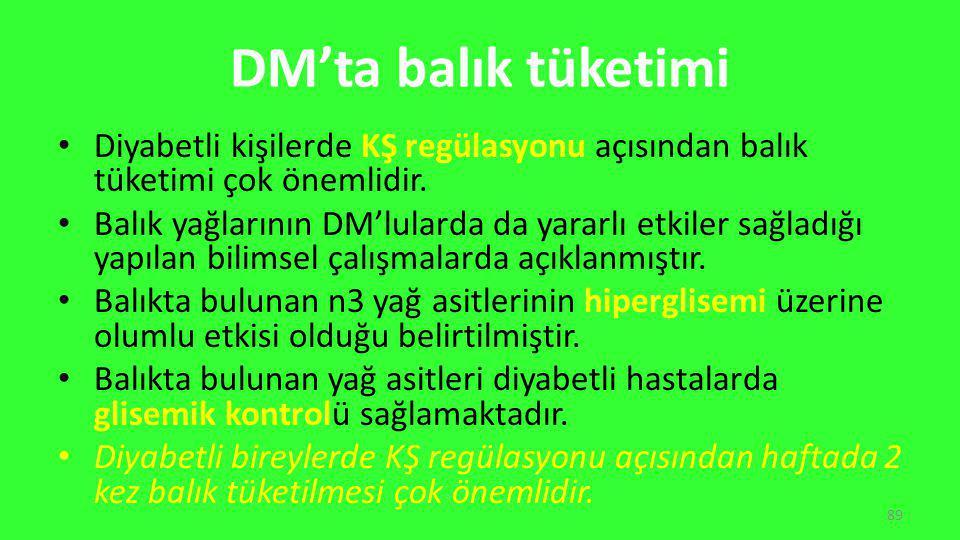 DM'ta balık tüketimi Diyabetli kişilerde KŞ regülasyonu açısından balık tüketimi çok önemlidir.