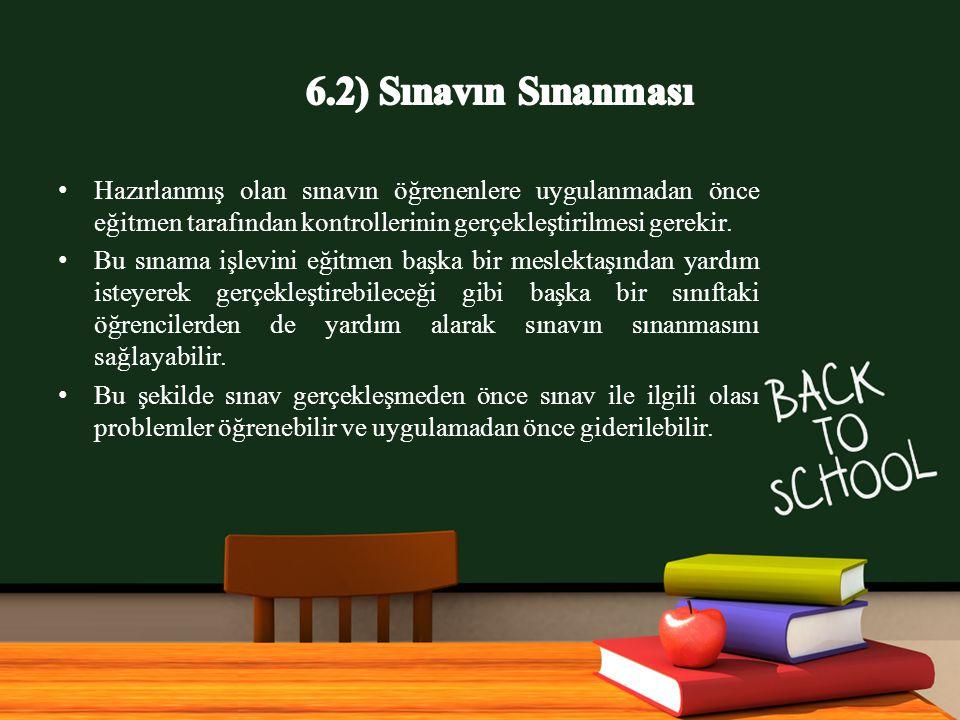 6.2) Sınavın Sınanması Hazırlanmış olan sınavın öğrenenlere uygulanmadan önce eğitmen tarafından kontrollerinin gerçekleştirilmesi gerekir.