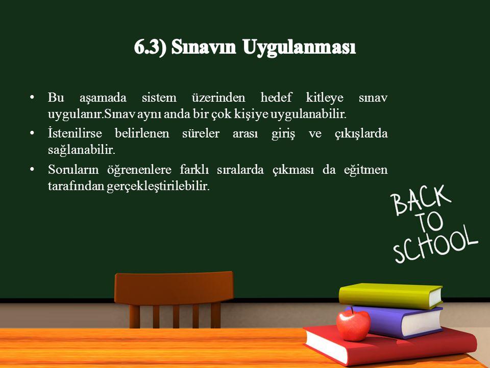 6.3) Sınavın Uygulanması Bu aşamada sistem üzerinden hedef kitleye sınav uygulanır.Sınav aynı anda bir çok kişiye uygulanabilir.