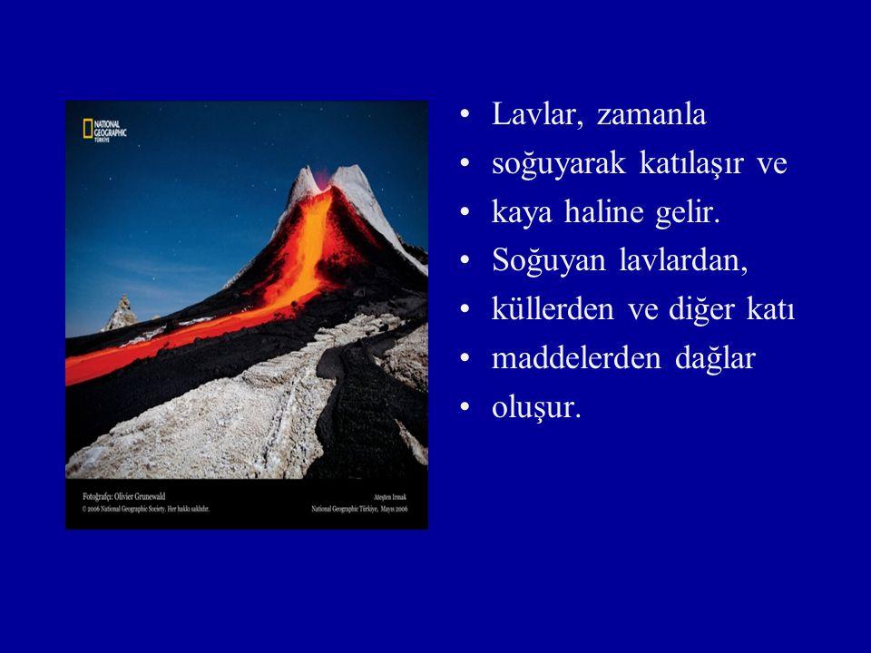 Lavlar, zamanla soğuyarak katılaşır ve. kaya haline gelir. Soğuyan lavlardan, küllerden ve diğer katı.
