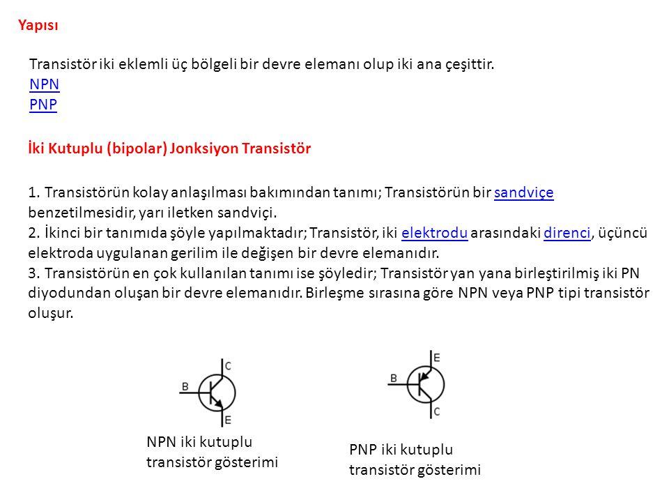 Yapısı Transistör iki eklemli üç bölgeli bir devre elemanı olup iki ana çeşittir. NPN. PNP. İki Kutuplu (bipolar) Jonksiyon Transistör.