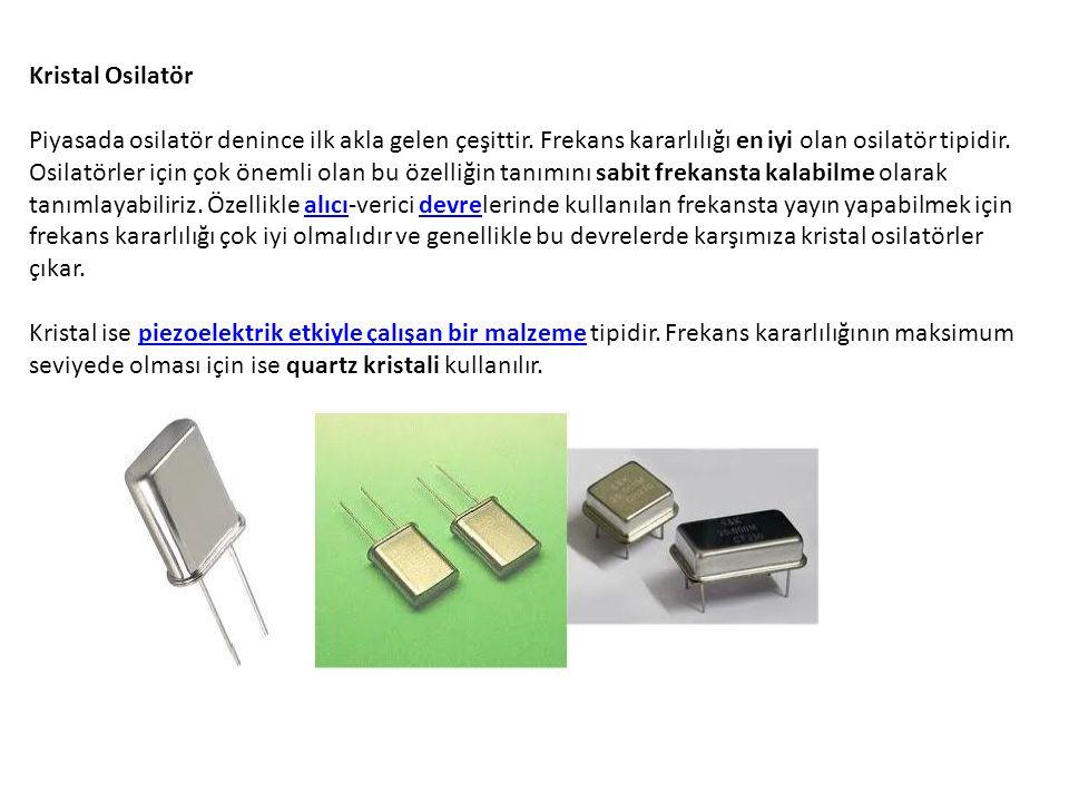 Kristal Osilatör Piyasada osilatör denince ilk akla gelen çeşittir