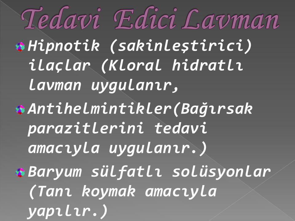 Tedavi Edici Lavman Hipnotik (sakinleştirici) ilaçlar (Kloral hidratlı lavman uygulanır,