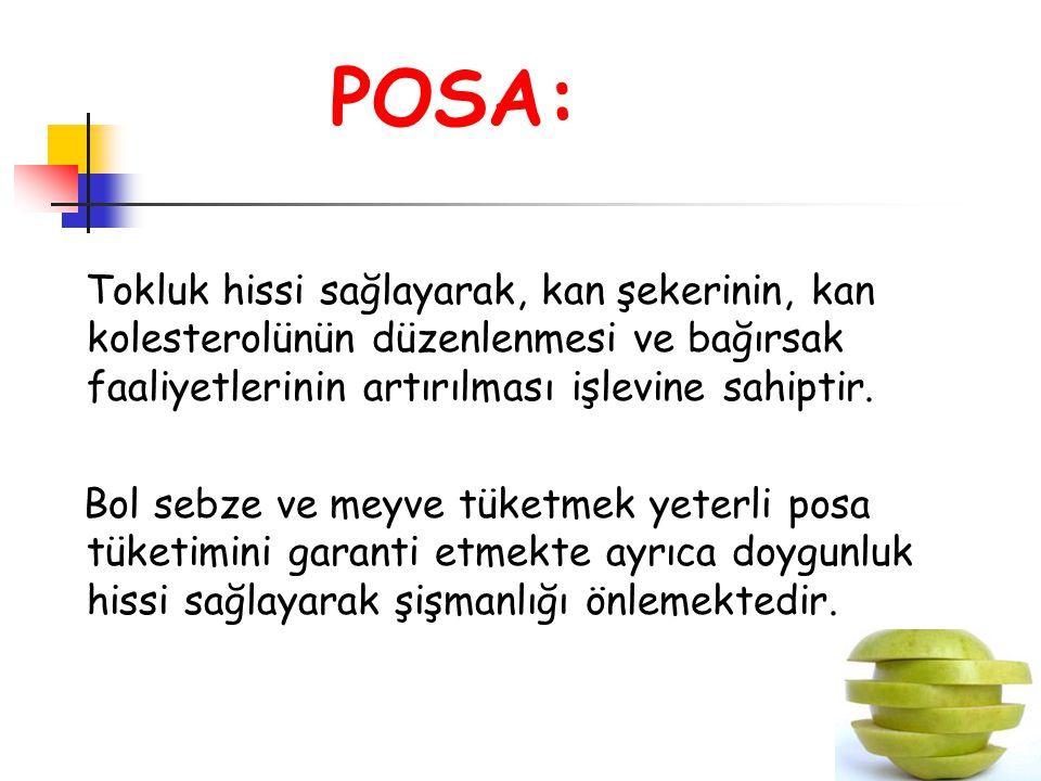 POSA: Tokluk hissi sağlayarak, kan şekerinin, kan kolesterolünün düzenlenmesi ve bağırsak faaliyetlerinin artırılması işlevine sahiptir.