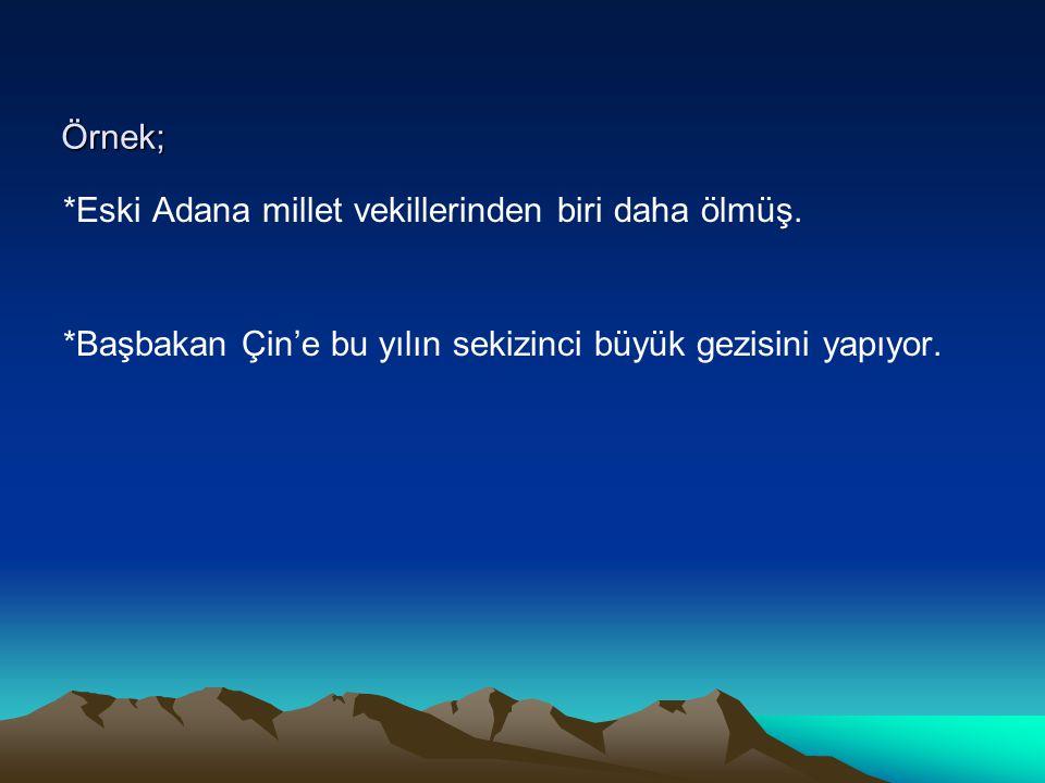 Örnek; *Eski Adana millet vekillerinden biri daha ölmüş.