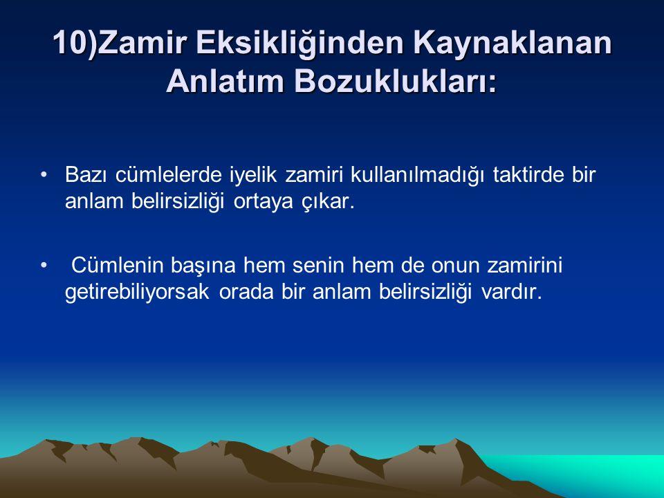 10)Zamir Eksikliğinden Kaynaklanan Anlatım Bozuklukları: