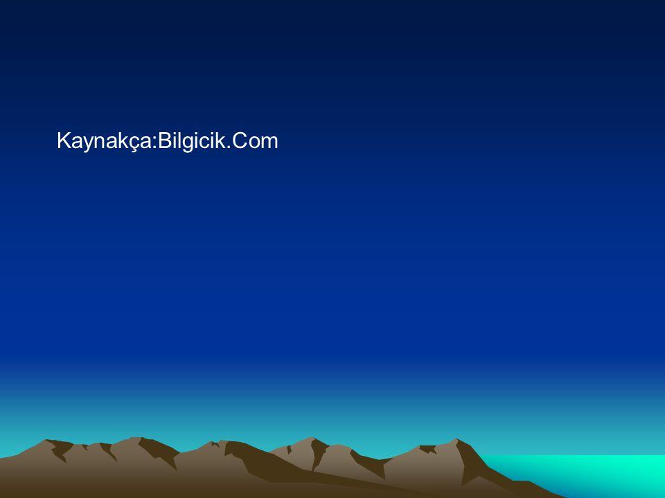 Kaynakça:Bilgicik.Com