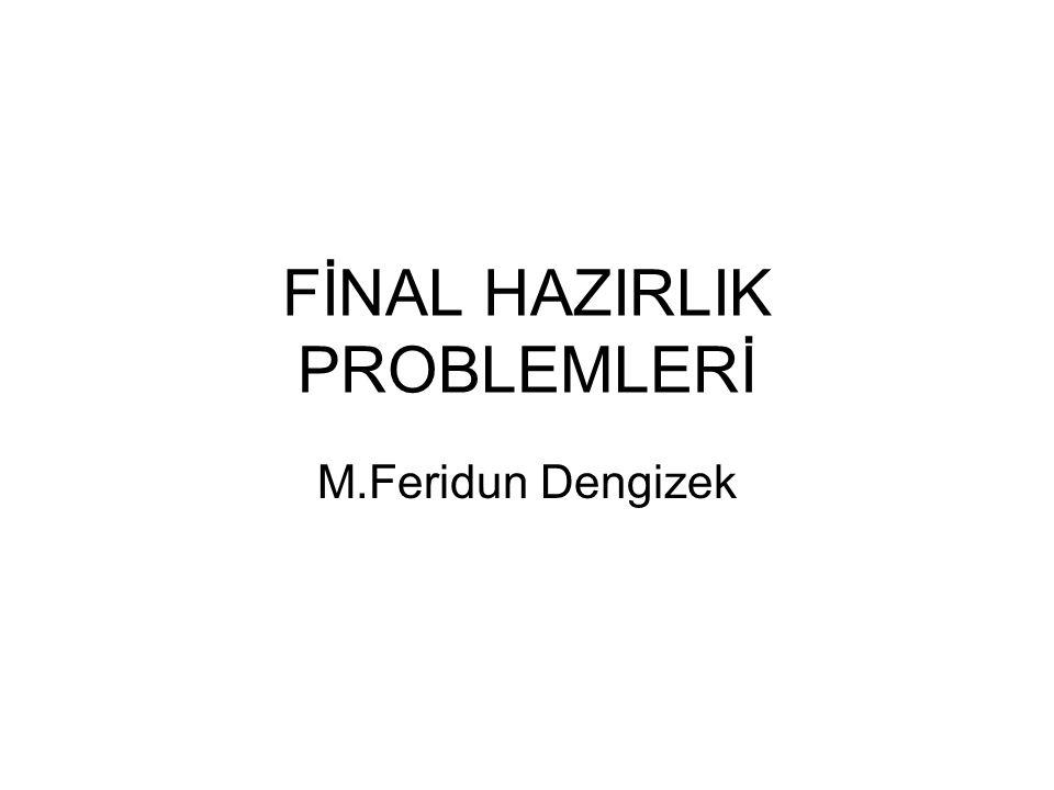 FİNAL HAZIRLIK PROBLEMLERİ