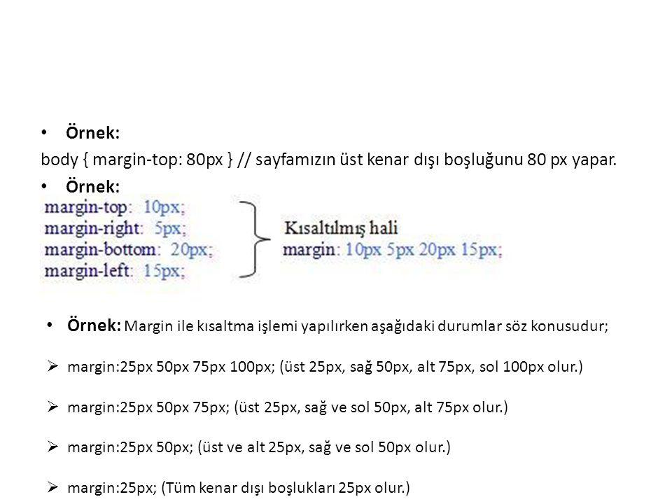 Örnek: body { margin-top: 80px } // sayfamızın üst kenar dışı boşluğunu 80 px yapar.