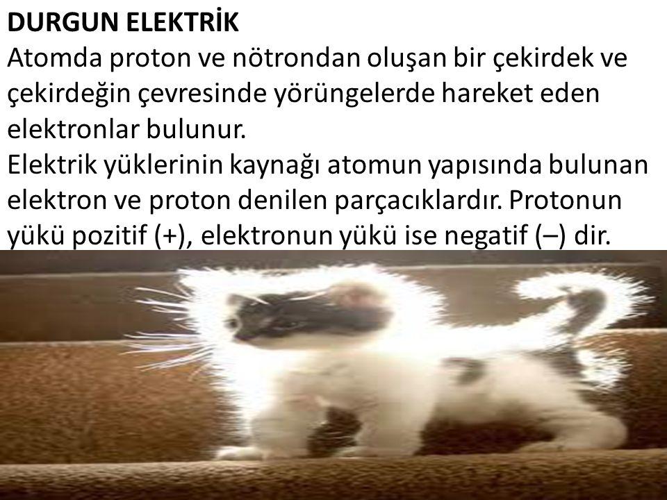 DURGUN ELEKTRİK Atomda proton ve nötrondan oluşan bir çekirdek ve çekirdeğin çevresinde yörüngelerde hareket eden elektronlar bulunur.