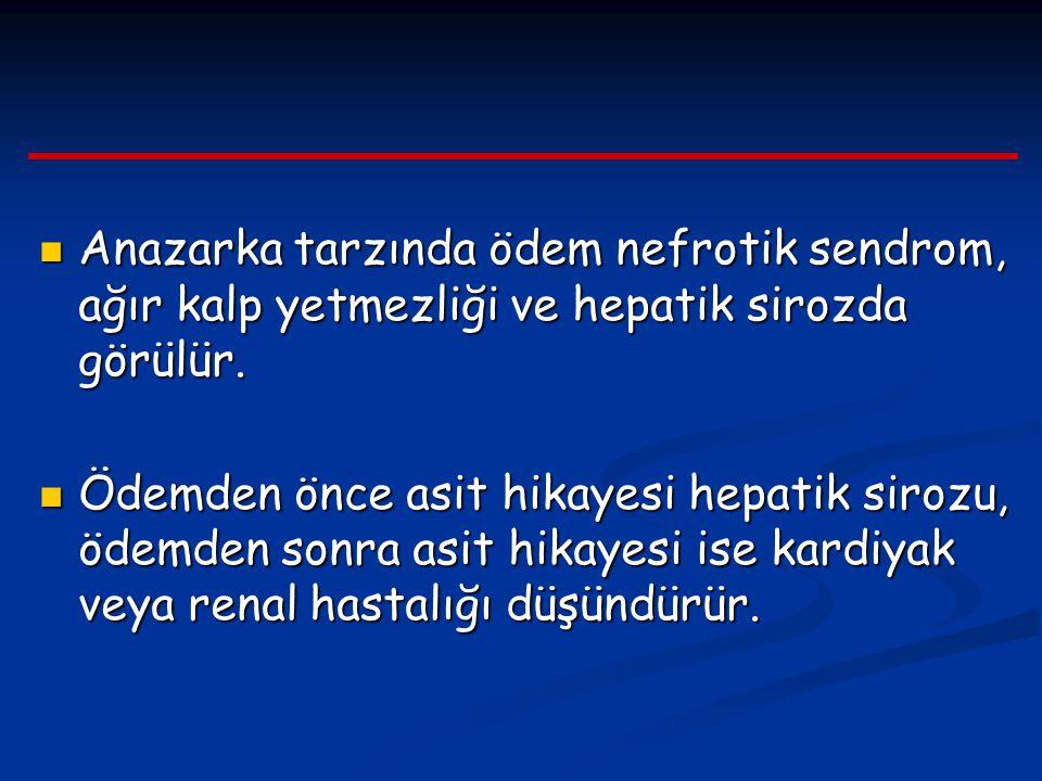 Anazarka tarzında ödem nefrotik sendrom, ağır kalp yetmezliği ve hepatik sirozda görülür.