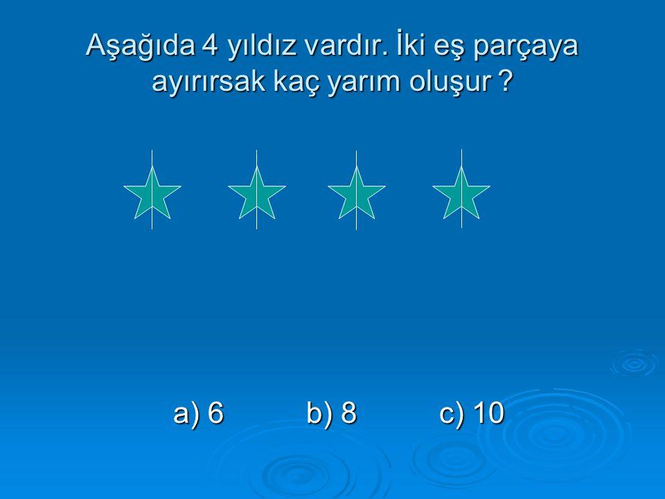 Aşağıda 4 yıldız vardır. İki eş parçaya ayırırsak kaç yarım oluşur