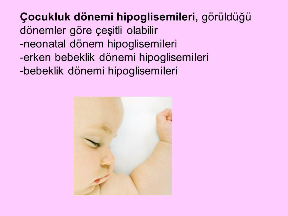 Çocukluk dönemi hipoglisemileri, görüldüğü dönemler göre çeşitli olabilir