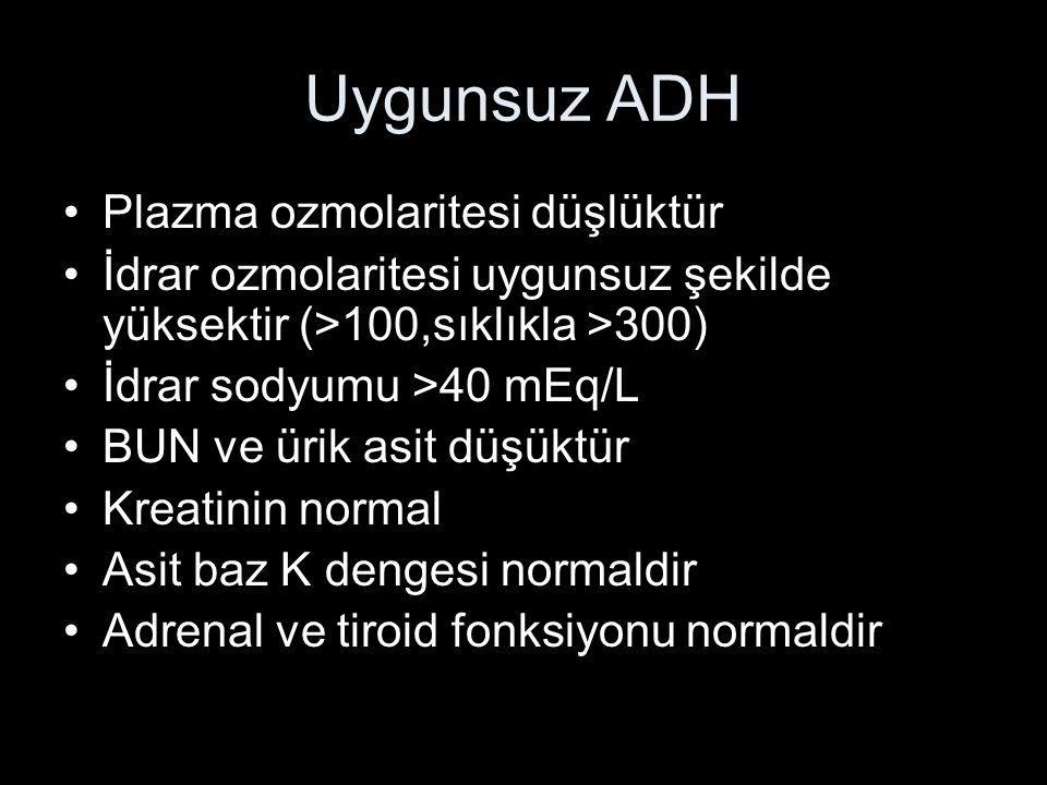 Uygunsuz ADH Plazma ozmolaritesi düşlüktür