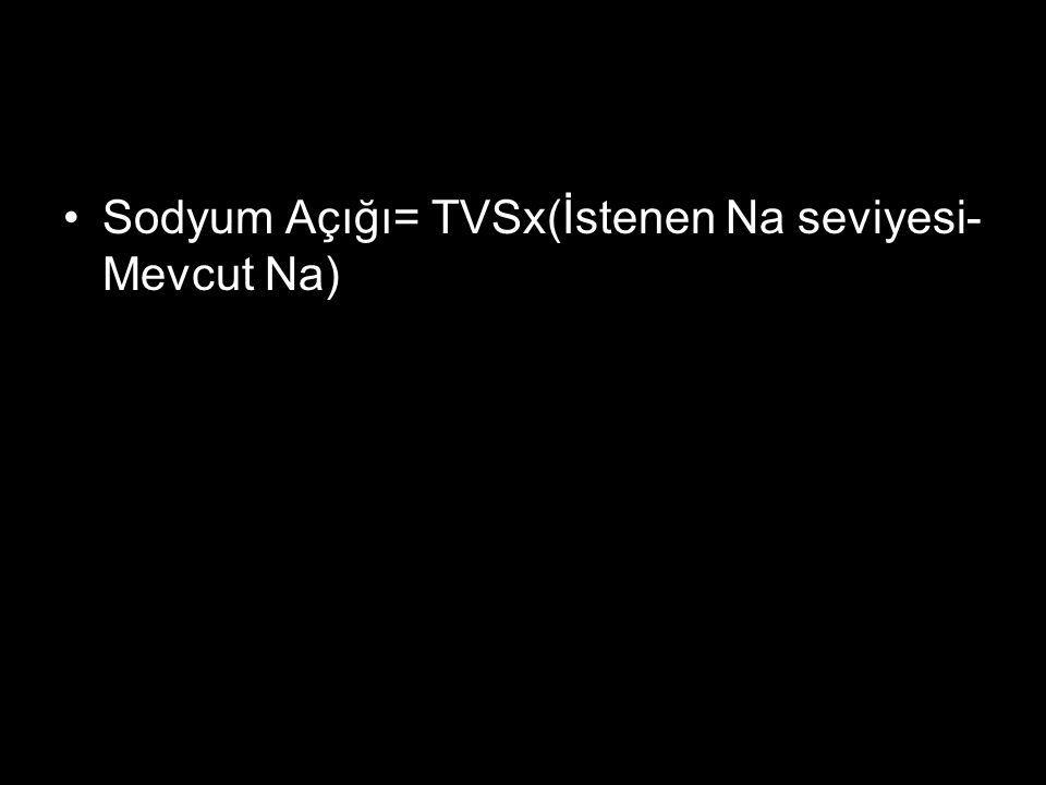 Sodyum Açığı= TVSx(İstenen Na seviyesi-Mevcut Na)