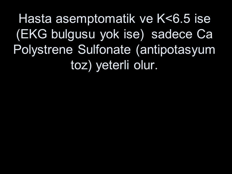 Hasta asemptomatik ve K<6