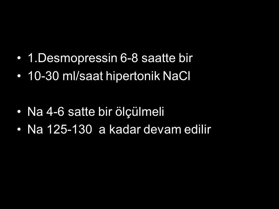 1.Desmopressin 6-8 saatte bir 10-30 ml/saat hipertonik NaCl