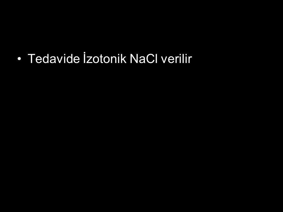 Tedavide İzotonik NaCl verilir