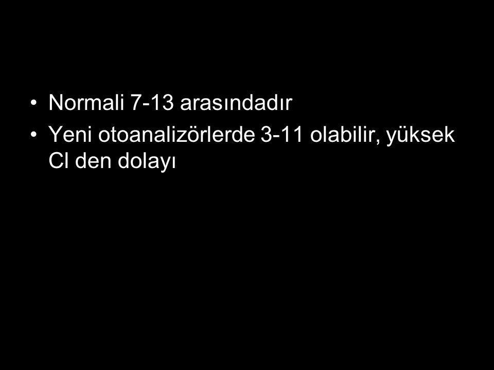 Yeni otoanalizörlerde 3-11 olabilir, yüksek Cl den dolayı