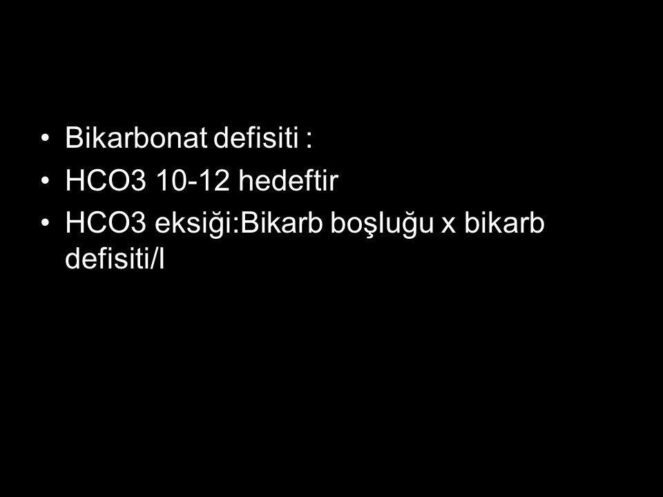 HCO3 eksiği:Bikarb boşluğu x bikarb defisiti/l