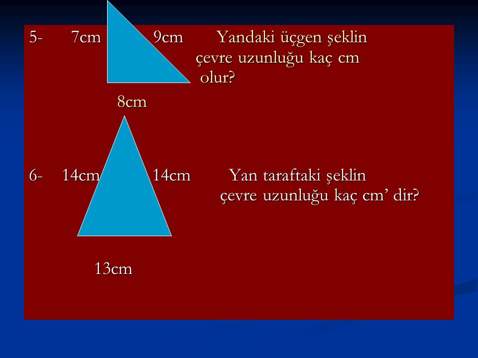 5- 7cm 9cm Yandaki üçgen şeklin çevre uzunluğu kaç cm olur