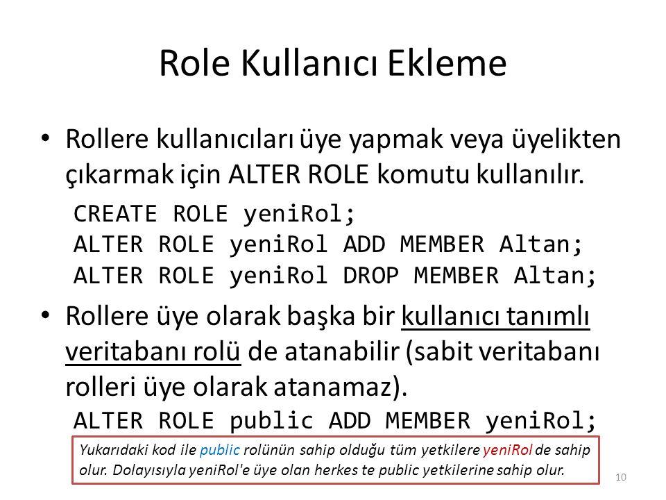 Role Kullanıcı Ekleme Rollere kullanıcıları üye yapmak veya üyelikten çıkarmak için ALTER ROLE komutu kullanılır.