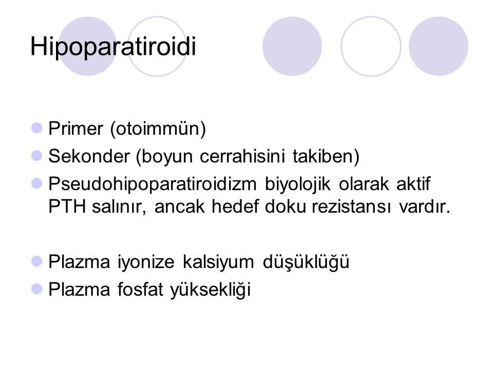 Hipoparatiroidi Primer (otoimmün) Sekonder (boyun cerrahisini takiben)