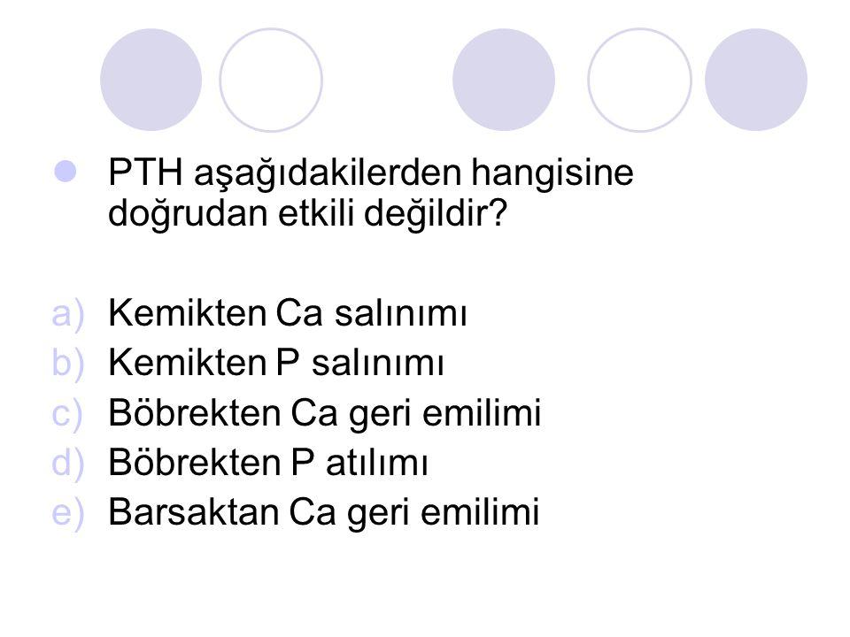 PTH aşağıdakilerden hangisine doğrudan etkili değildir