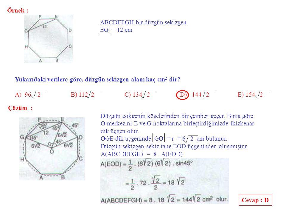 Örnek : ABCDEFGH bir düzgün sekizgen. EG = 12 cm. Yukarıdaki verilere göre, düzgün sekizgen alanı kaç cm2 dir
