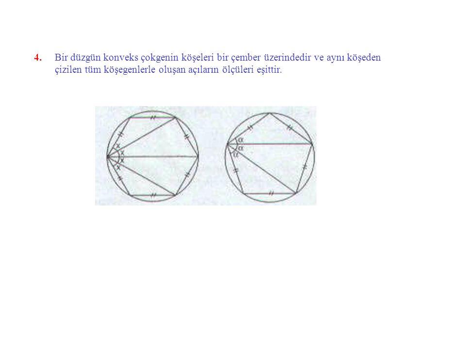 4. Bir düzgün konveks çokgenin köşeleri bir çember üzerindedir ve aynı köşeden