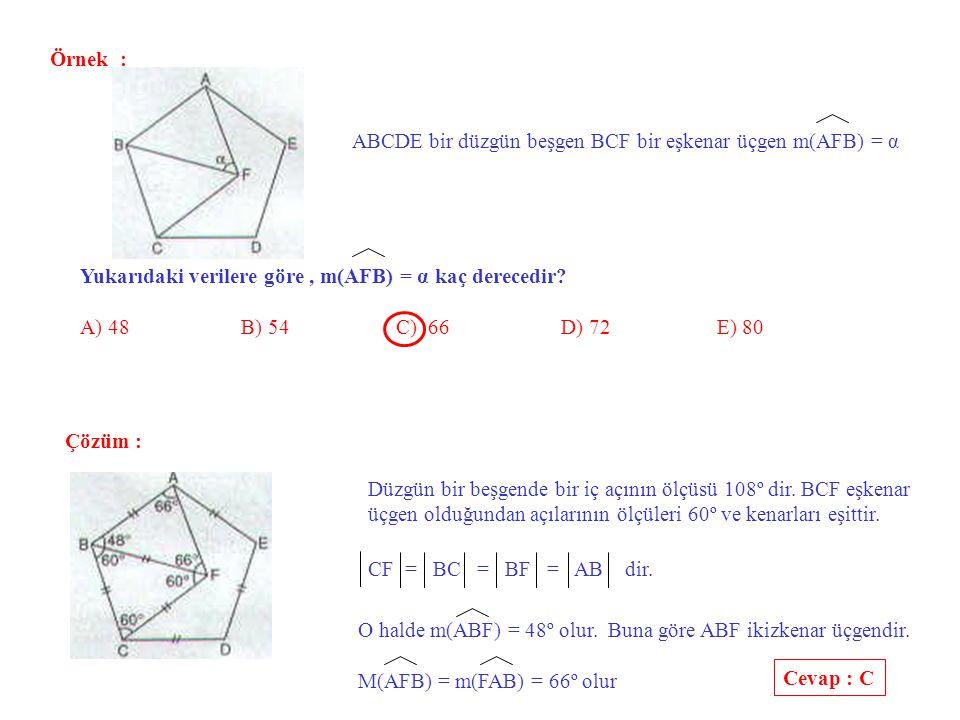 Örnek : ABCDE bir düzgün beşgen BCF bir eşkenar üçgen m(AFB) = α. Yukarıdaki verilere göre , m(AFB) = α kaç derecedir