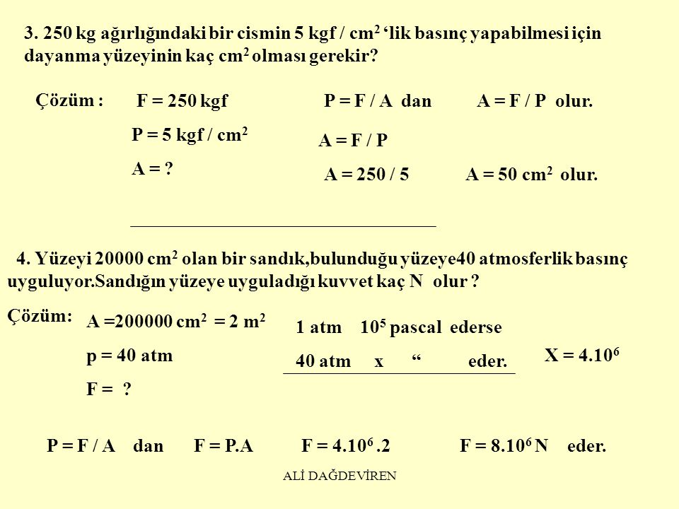 3. 250 kg ağırlığındaki bir cismin 5 kgf / cm2 'lik basınç yapabilmesi için dayanma yüzeyinin kaç cm2 olması gerekir