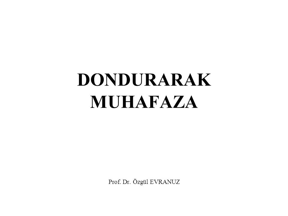 DONDURARAK MUHAFAZA Prof. Dr. Özgül EVRANUZ