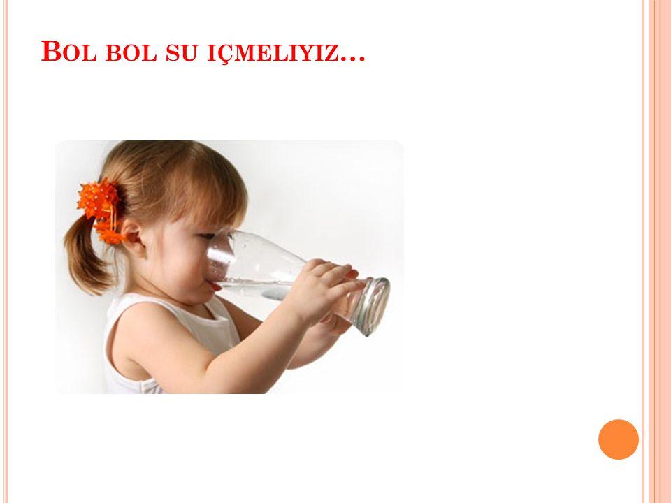 Bol bol su içmeliyiz…