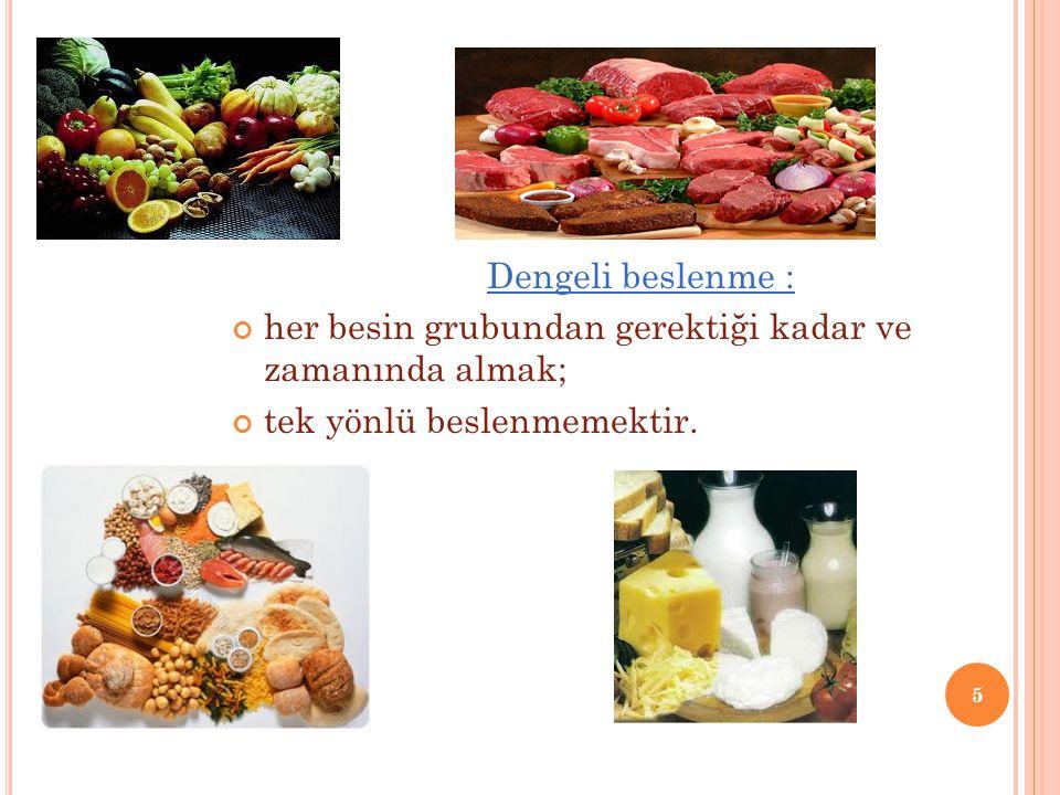 Dengeli beslenme : her besin grubundan gerektiği kadar ve zamanında almak; tek yönlü beslenmemektir.