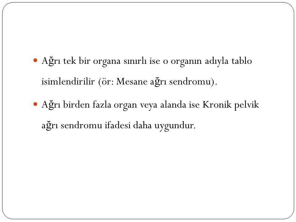 Ağrı tek bir organa sınırlı ise o organın adıyla tablo isimlendirilir (ör: Mesane ağrı sendromu).