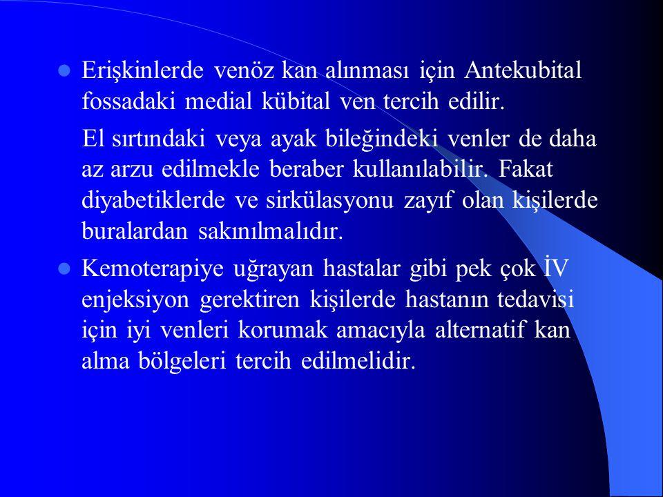 Erişkinlerde venöz kan alınması için Antekubital fossadaki medial kübital ven tercih edilir.
