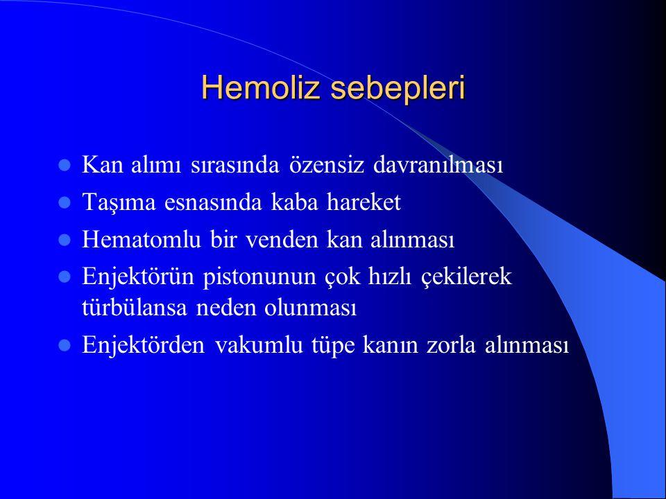Hemoliz sebepleri Kan alımı sırasında özensiz davranılması