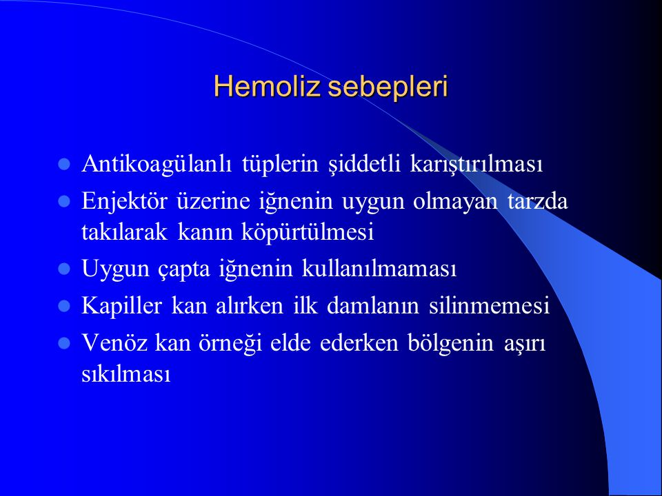 Hemoliz sebepleri Antikoagülanlı tüplerin şiddetli karıştırılması