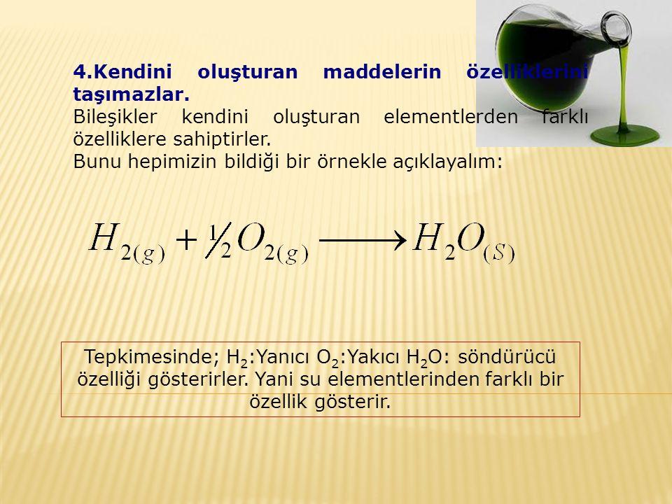 4.Kendini oluşturan maddelerin özelliklerini taşımazlar.