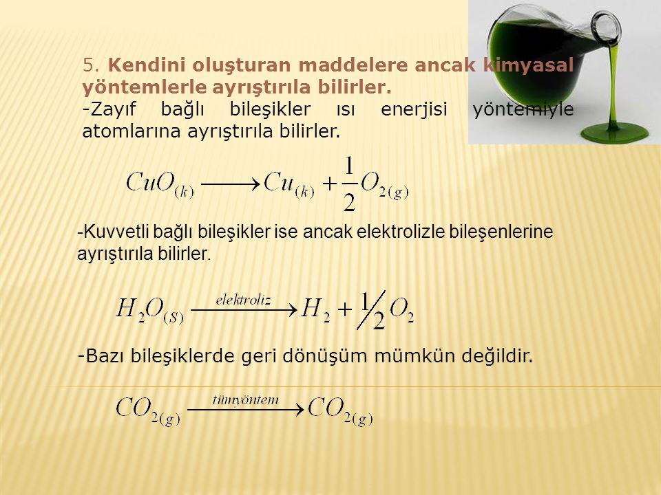 5. Kendini oluşturan maddelere ancak kimyasal yöntemlerle ayrıştırıla bilirler.
