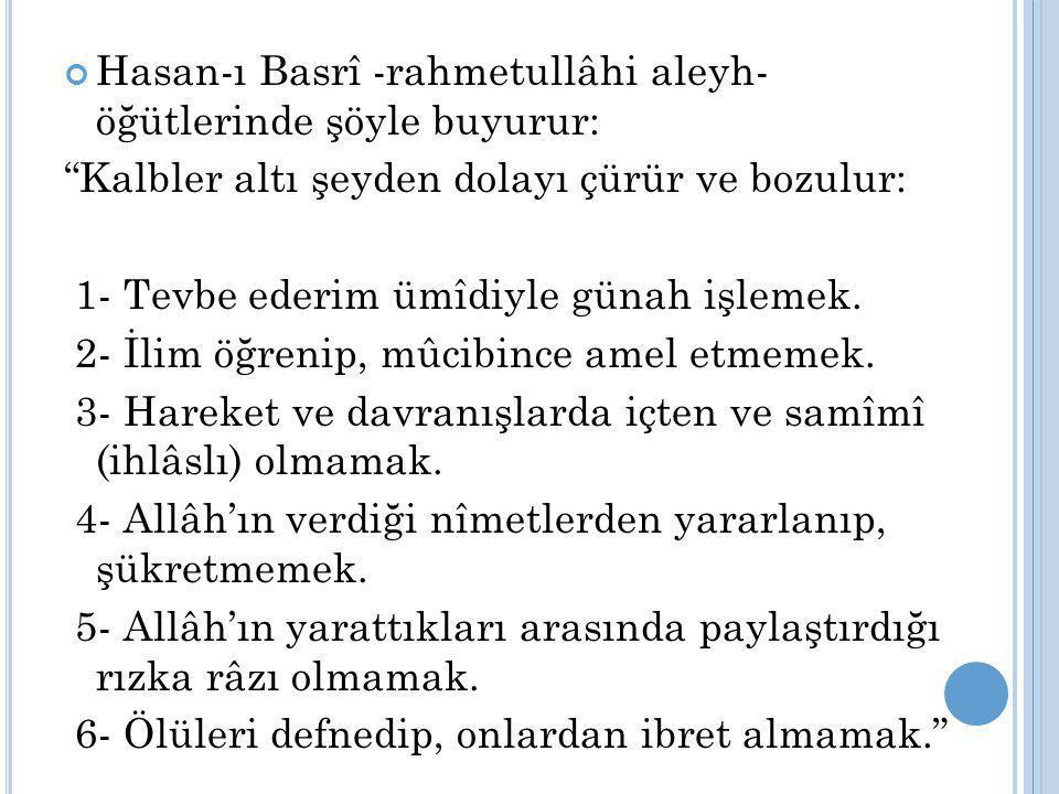 Hasan-ı Basrî -rahmetullâhi aleyh- öğütlerinde şöyle buyurur: