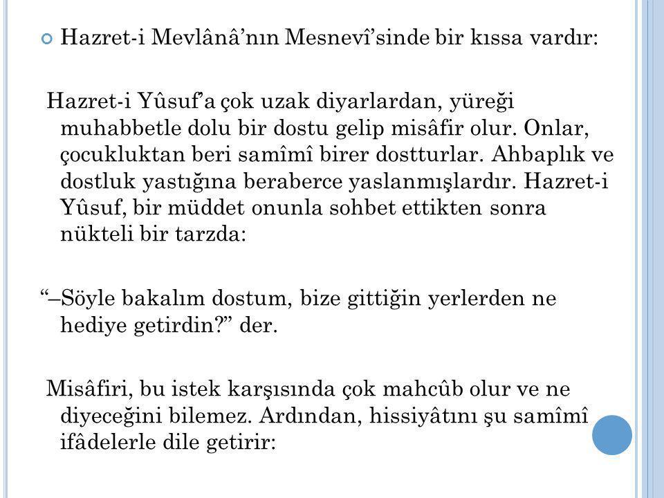 Hazret-i Mevlânâ'nın Mesnevî'sinde bir kıssa vardır:
