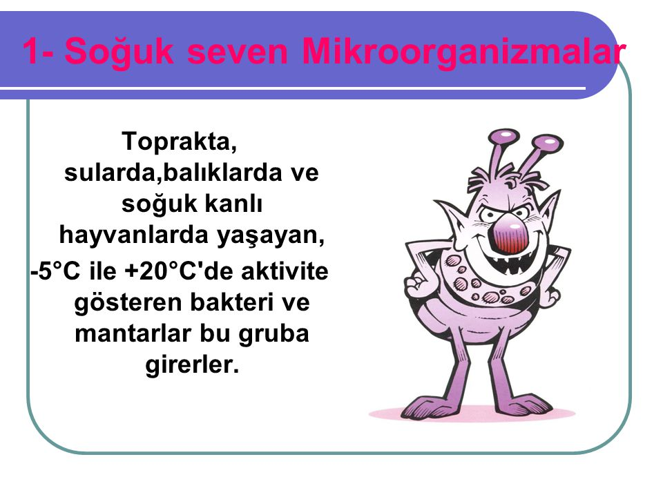 1- Soğuk seven Mikroorganizmalar