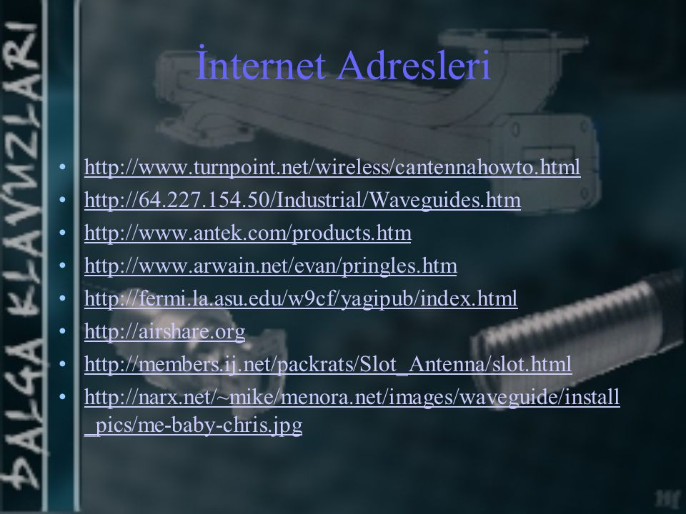 İnternet Adresleri http://www.turnpoint.net/wireless/cantennahowto.html. http://64.227.154.50/Industrial/Waveguides.htm.