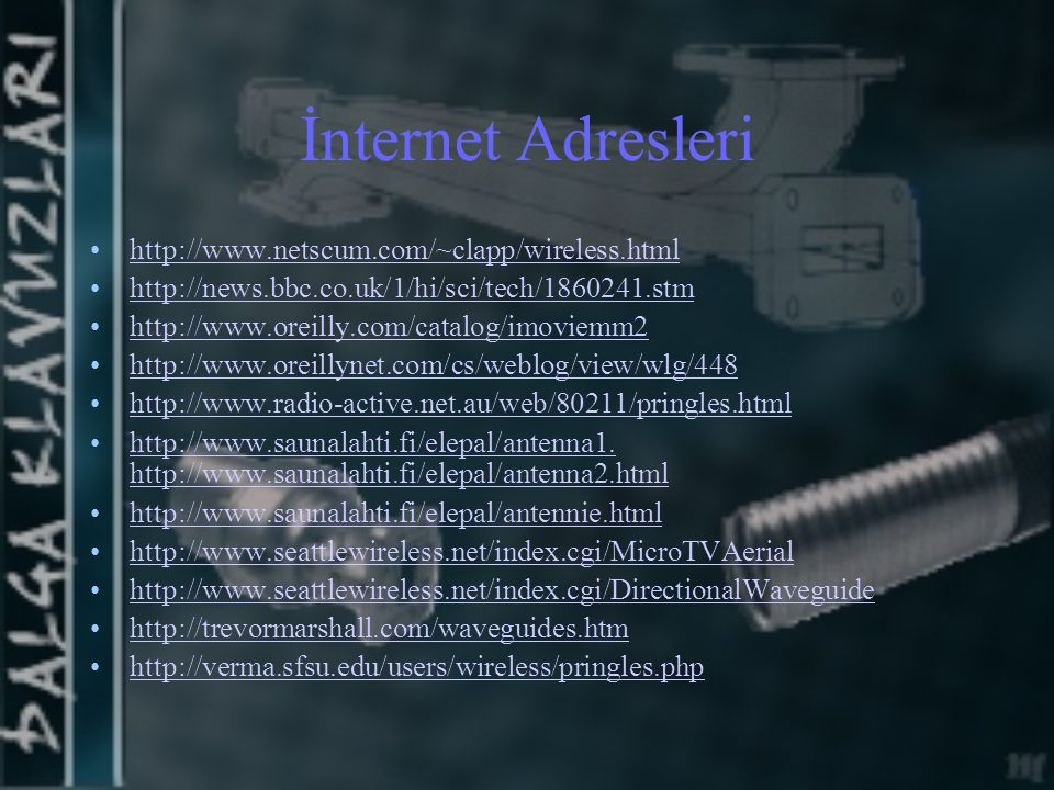 İnternet Adresleri http://www.netscum.com/~clapp/wireless.html