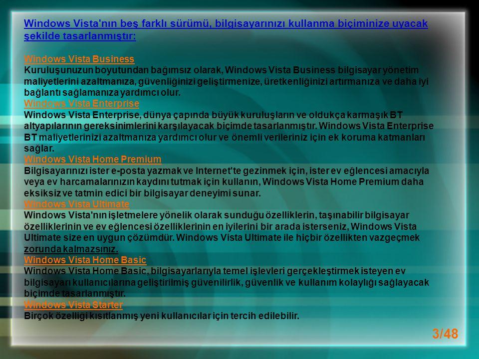 Windows Vista nın beş farklı sürümü, bilgisayarınızı kullanma biçiminize uyacak şekilde tasarlanmıştır: