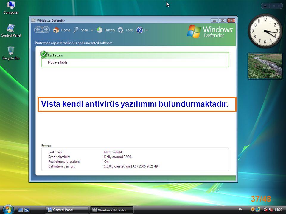 Vista kendi antivirüs yazılımını bulundurmaktadır.