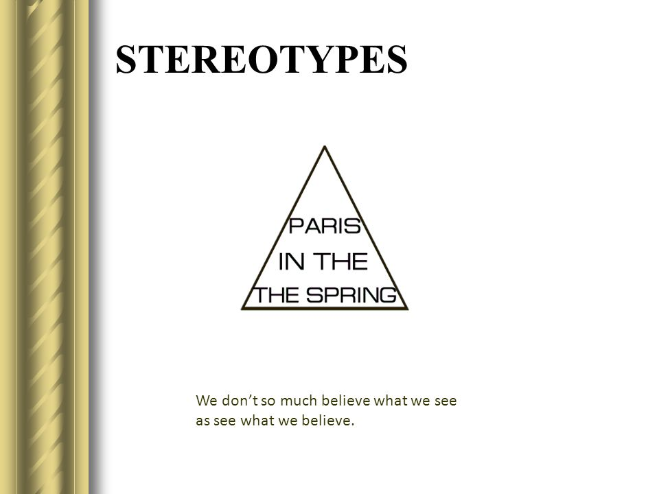 STEREOTYPES We don't so much believe what we see