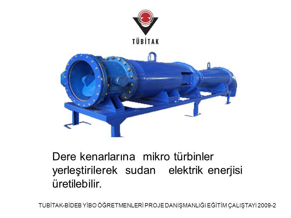 Dere kenarlarına mikro türbinler yerleştirilerek sudan elektrik enerjisi üretilebilir.